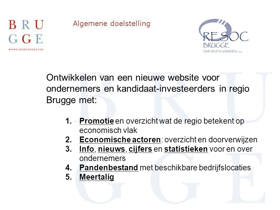 Algemene doelstelling Ontwikkelen van een nieuwe website voor ondernemers en kandidaat-investeerders in regio Brugge met: 1.Promotie en overzicht wat de regio betekent op economisch vlak 2.Economische actoren: overzicht en doorverwijzen 3.Info, nieuws, cijfers en statistieken voor en over ondernemers 4.Pandenbestand met beschikbare bedrijfslocaties 5.Meertalig