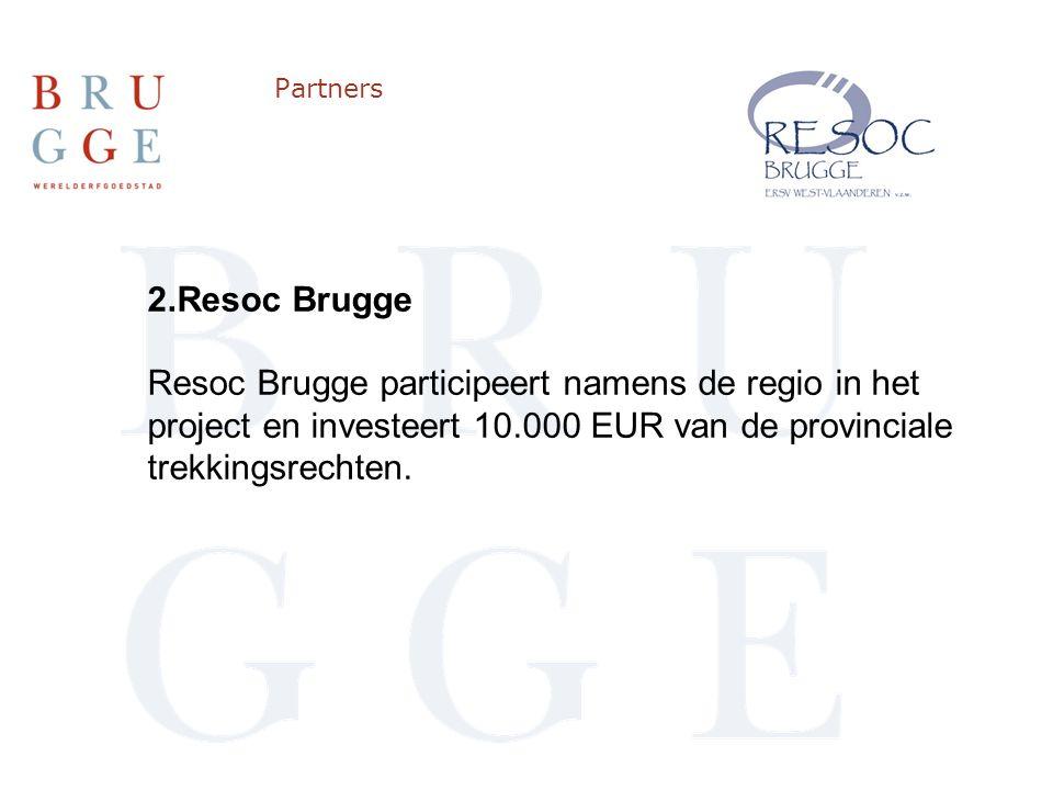 Partners 2.Resoc Brugge Resoc Brugge participeert namens de regio in het project en investeert 10.000 EUR van de provinciale trekkingsrechten.