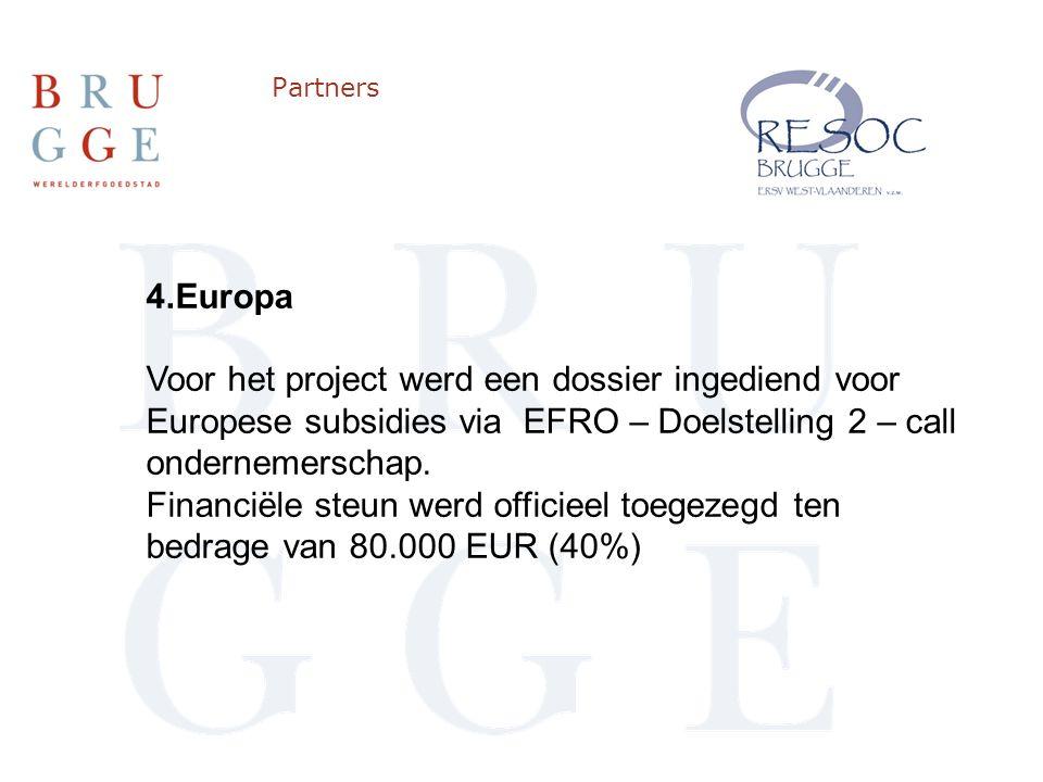 Partners 4.Europa Voor het project werd een dossier ingediend voor Europese subsidies via EFRO – Doelstelling 2 – call ondernemerschap.