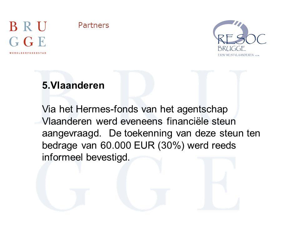 Partners 5.Vlaanderen Via het Hermes-fonds van het agentschap Vlaanderen werd eveneens financiële steun aangevraagd.