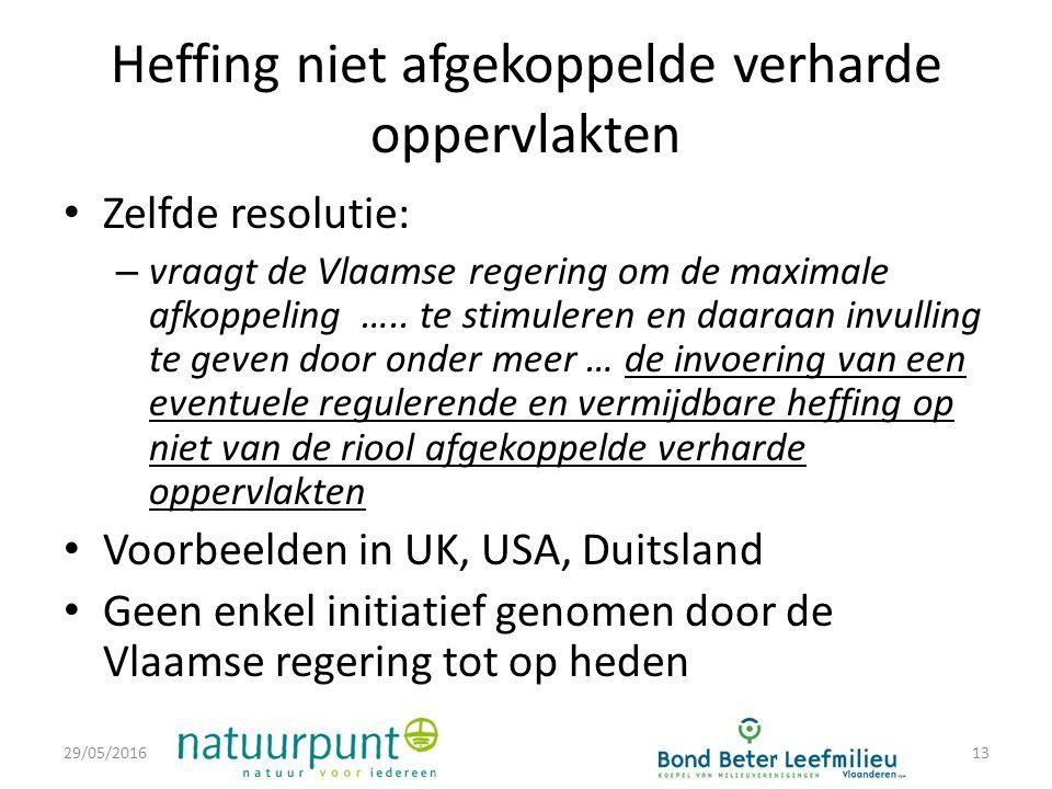 Heffing niet afgekoppelde verharde oppervlakten Zelfde resolutie: – vraagt de Vlaamse regering om de maximale afkoppeling …..