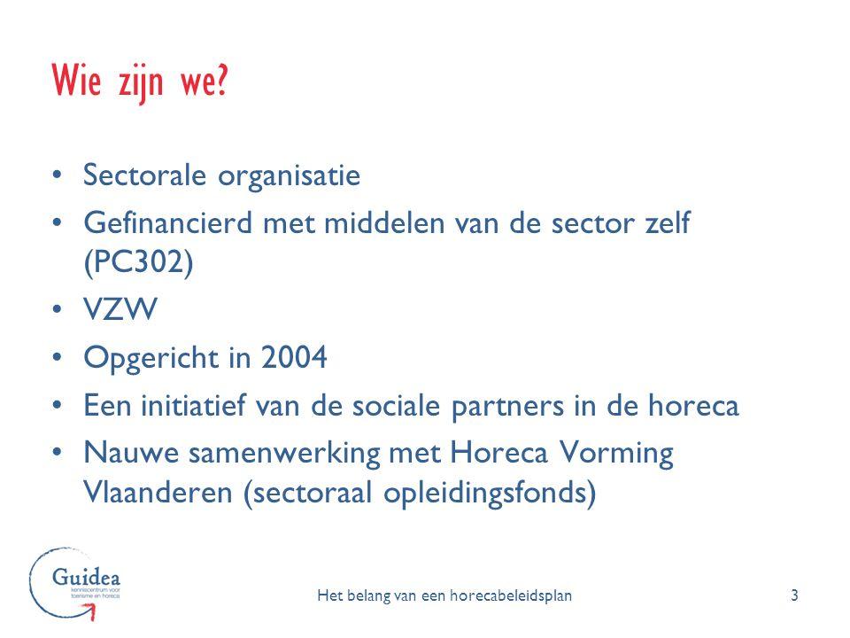 Wie zijn we? 3Het belang van een horecabeleidsplan Sectorale organisatie Gefinancierd met middelen van de sector zelf (PC302) VZW Opgericht in 2004 Ee