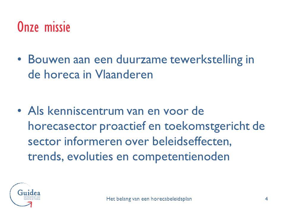 Onze missie 4 Bouwen aan een duurzame tewerkstelling in de horeca in Vlaanderen Als kenniscentrum van en voor de horecasector proactief en toekomstger