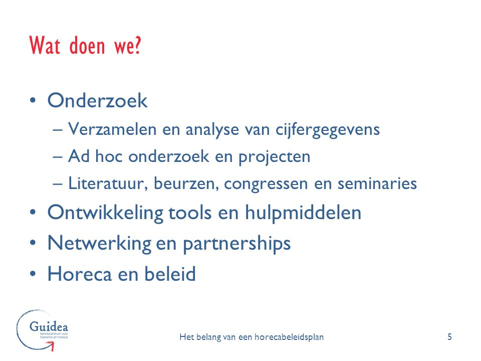 Wat doen we? 5 Onderzoek –Verzamelen en analyse van cijfergegevens –Ad hoc onderzoek en projecten –Literatuur, beurzen, congressen en seminaries Ontwi