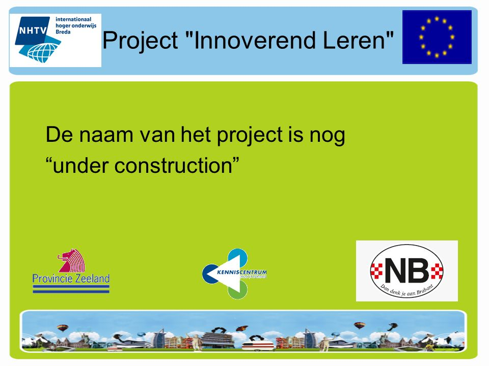 Project Innoverend Leren De naam van het project is nog under construction