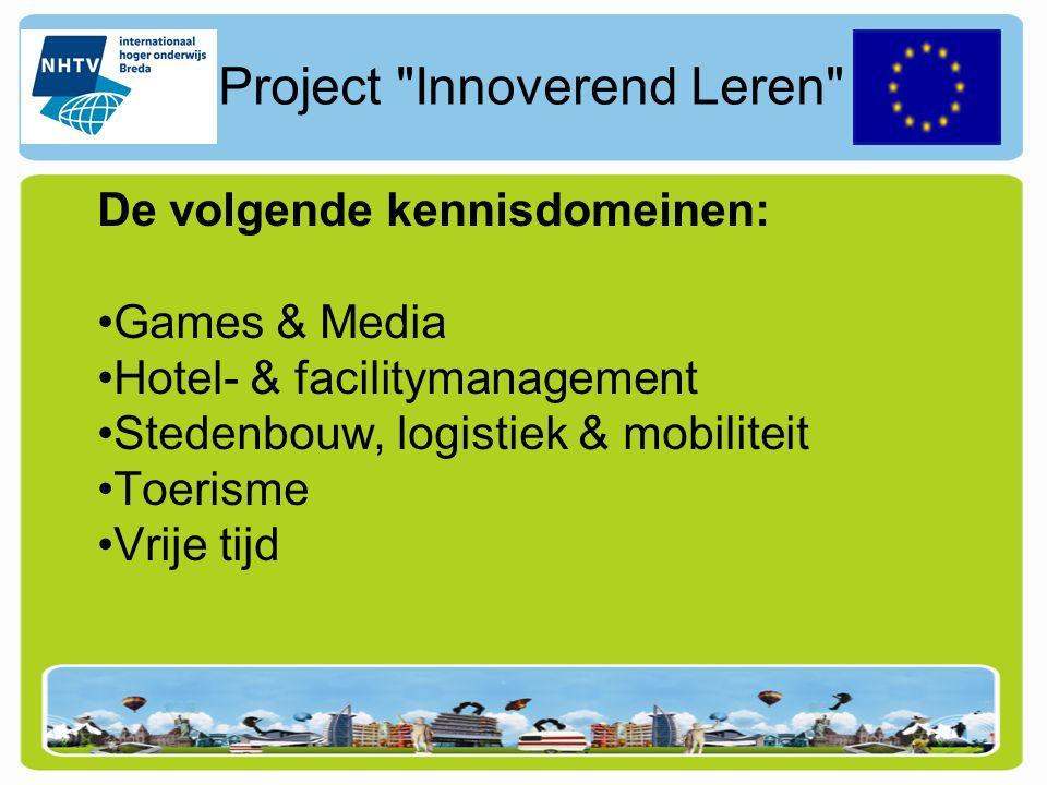 Project Innoverend Leren De volgende kennisdomeinen: Games & Media Hotel- & facilitymanagement Stedenbouw, logistiek & mobiliteit Toerisme Vrije tijd