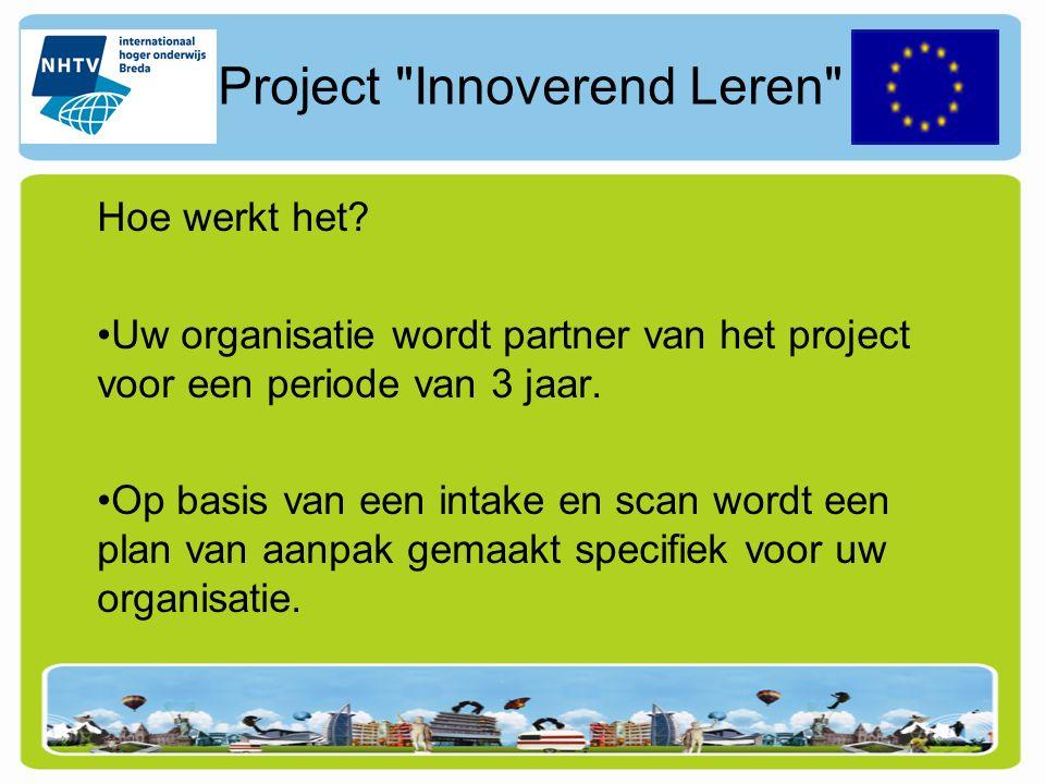 Project Innoverend Leren Bijdrage NHTV Gedurende 3 jaar wordt een docent van de NHTV adviseur en regiseert samen met uw organisatie de oplossingen op basis van het plan van aanpak.