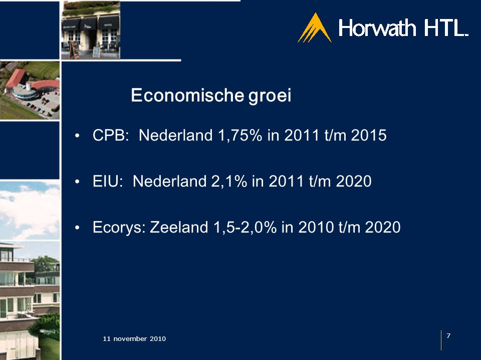 Economische groei 11 november 2010 7 CPB: Nederland 1,75% in 2011 t/m 2015 EIU: Nederland 2,1% in 2011 t/m 2020 Ecorys: Zeeland 1,5-2,0% in 2010 t/m 2