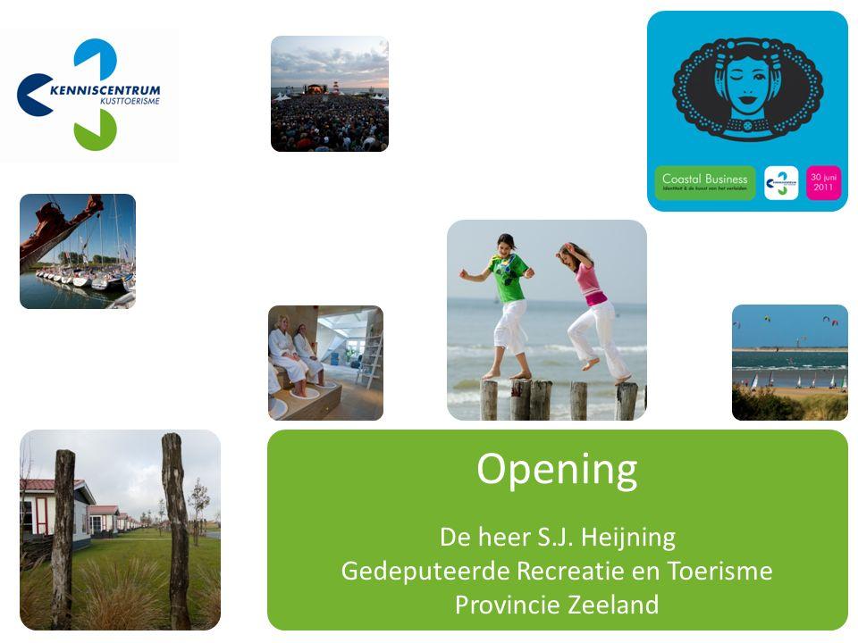 Opening De heer S.J. Heijning Gedeputeerde Recreatie en Toerisme Provincie Zeeland