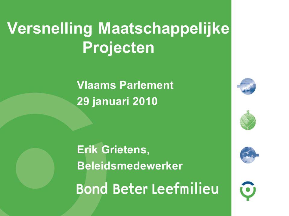 Bond Beter Leefmilieu, Koepel van Vlaamse milieuverenigingen Versnelling Maatschappelijke Projecten Vlaams Parlement 29 januari 2010 Erik Grietens, Beleidsmedewerker