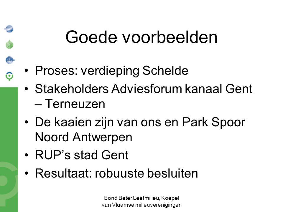 Bond Beter Leefmilieu, Koepel van Vlaamse milieuverenigingen Goede voorbeelden Proses: verdieping Schelde Stakeholders Adviesforum kanaal Gent – Terne