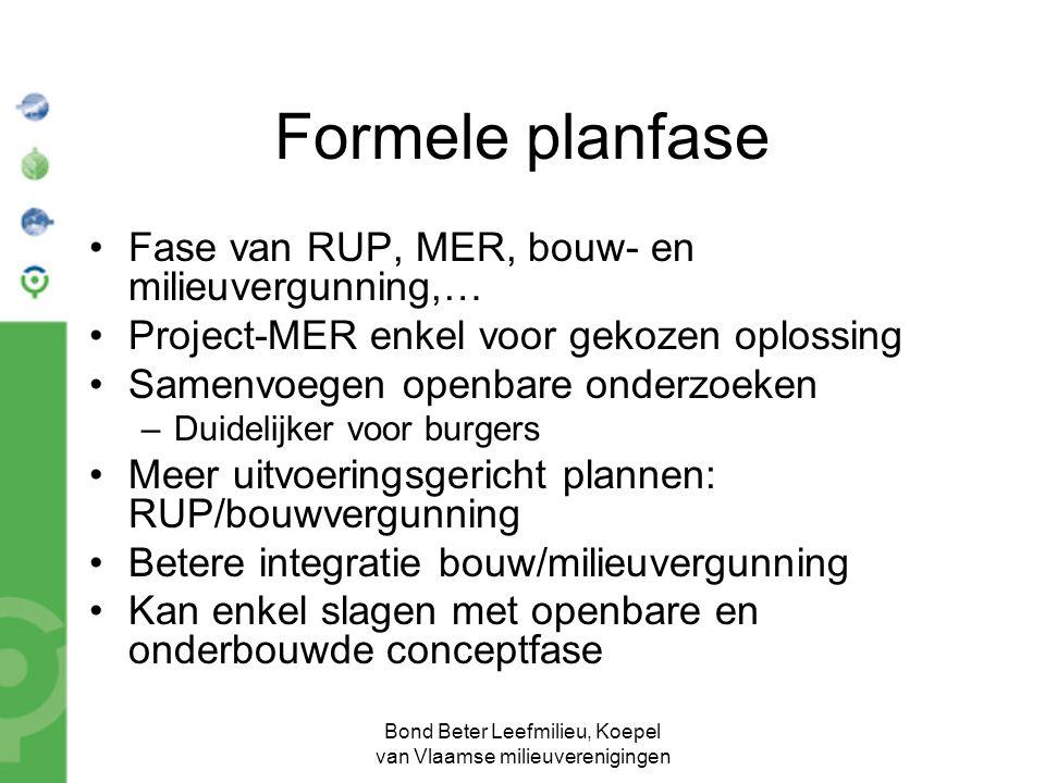 Bond Beter Leefmilieu, Koepel van Vlaamse milieuverenigingen Formele planfase Fase van RUP, MER, bouw- en milieuvergunning,… Project-MER enkel voor ge