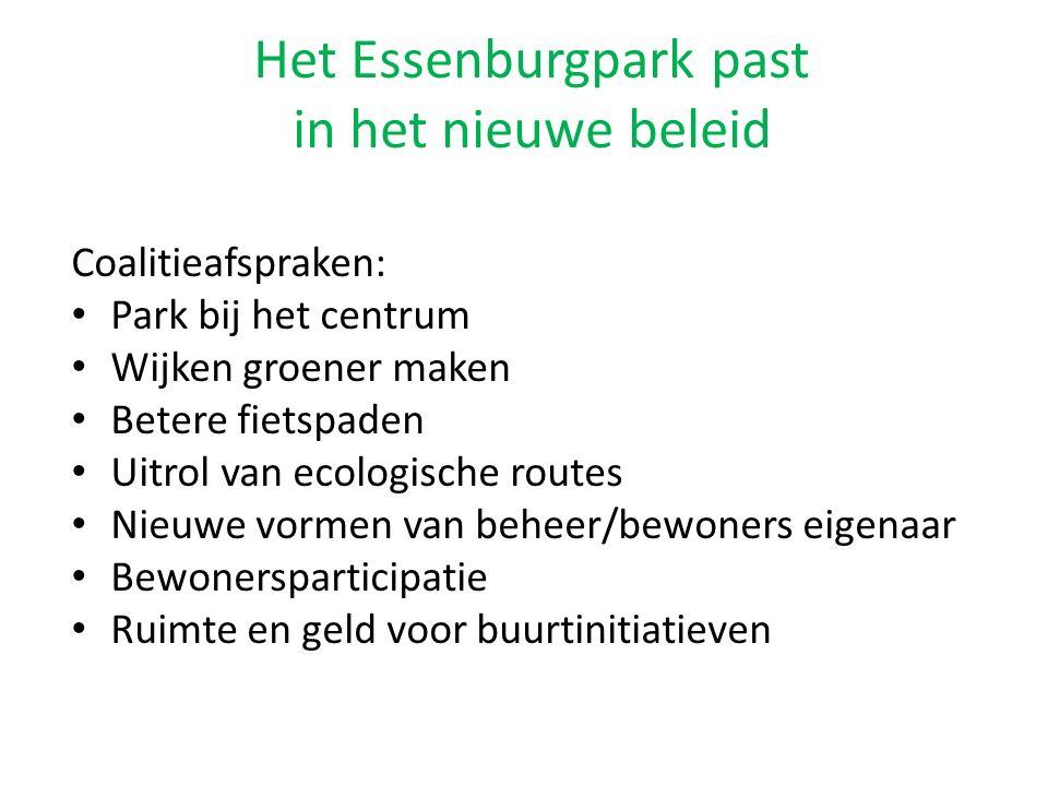 Het Essenburgpark past in het nieuwe beleid Coalitieafspraken: Park bij het centrum Wijken groener maken Betere fietspaden Uitrol van ecologische routes Nieuwe vormen van beheer/bewoners eigenaar Bewonersparticipatie Ruimte en geld voor buurtinitiatieven
