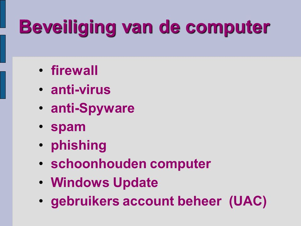 Beveiliging van de computer firewall anti-virus anti-Spyware spam phishing schoonhouden computer Windows Update gebruikers account beheer (UAC)