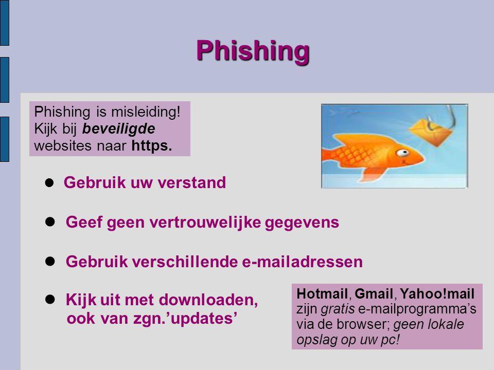 Phishing Gebruik uw verstand Geef geen vertrouwelijke gegevens Gebruik verschillende e-mailadressen Kijk uit met downloaden, ook van zgn.'updates' Hotmail, Gmail, Yahoo!mail zijn gratis e-mailprogramma's via de browser; geen lokale opslag op uw pc.