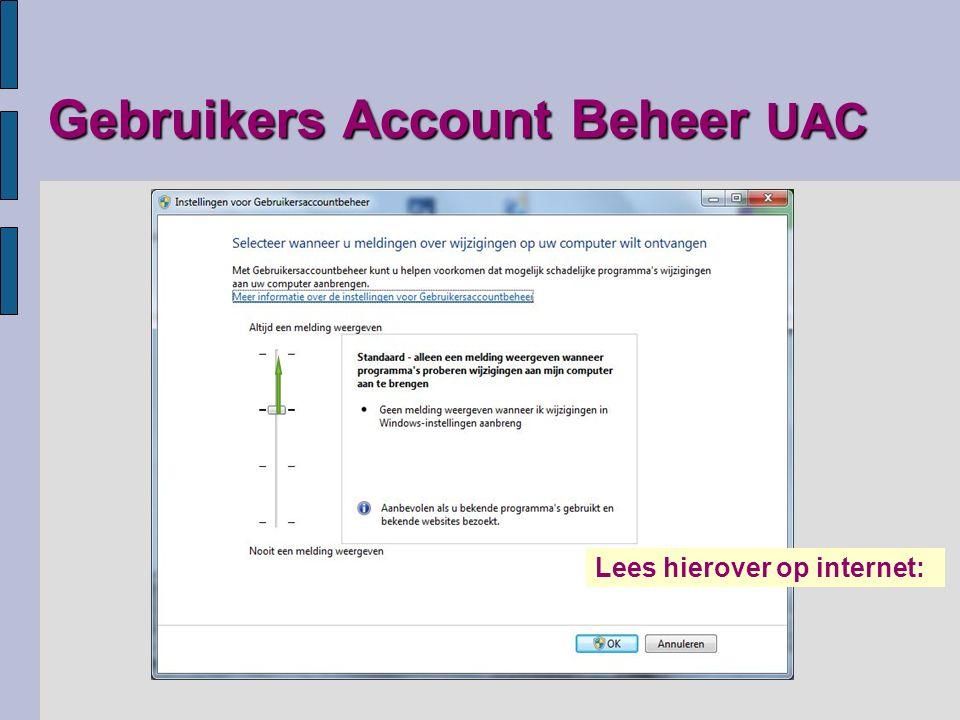 sites www.schoonepc.nl/vista/gebruikersaccountbeheer.html http://windows.microsoft.com/nl-NL/windows-vista/What-is-User-Account-Control http://windows.microsoft.com/nl-NL/windows7/products/features/user-account-control http://nl.wikipedia.org/wiki/Gebruikersaccountbeheer In Windows-adressen hierboven streepjes niet vergeten!