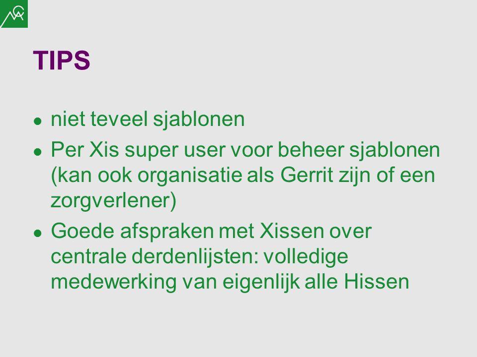 TIPS niet teveel sjablonen Per Xis super user voor beheer sjablonen (kan ook organisatie als Gerrit zijn of een zorgverlener) Goede afspraken met Xiss