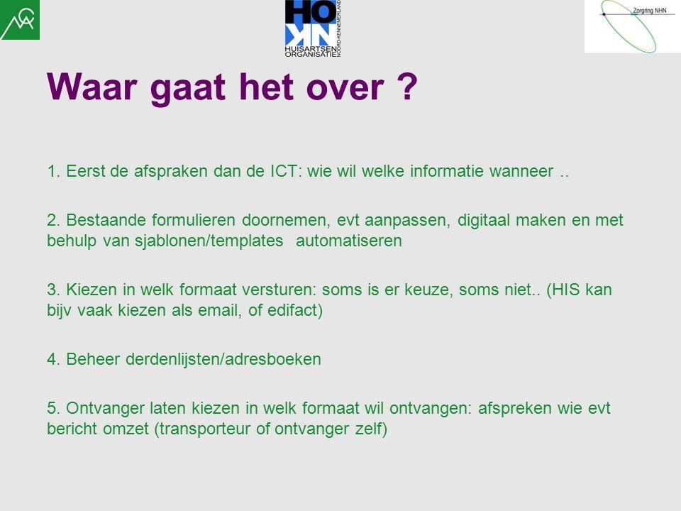 Waar gaat het over ? 1. Eerst de afspraken dan de ICT: wie wil welke informatie wanneer.. 2. Bestaande formulieren doornemen, evt aanpassen, digitaal