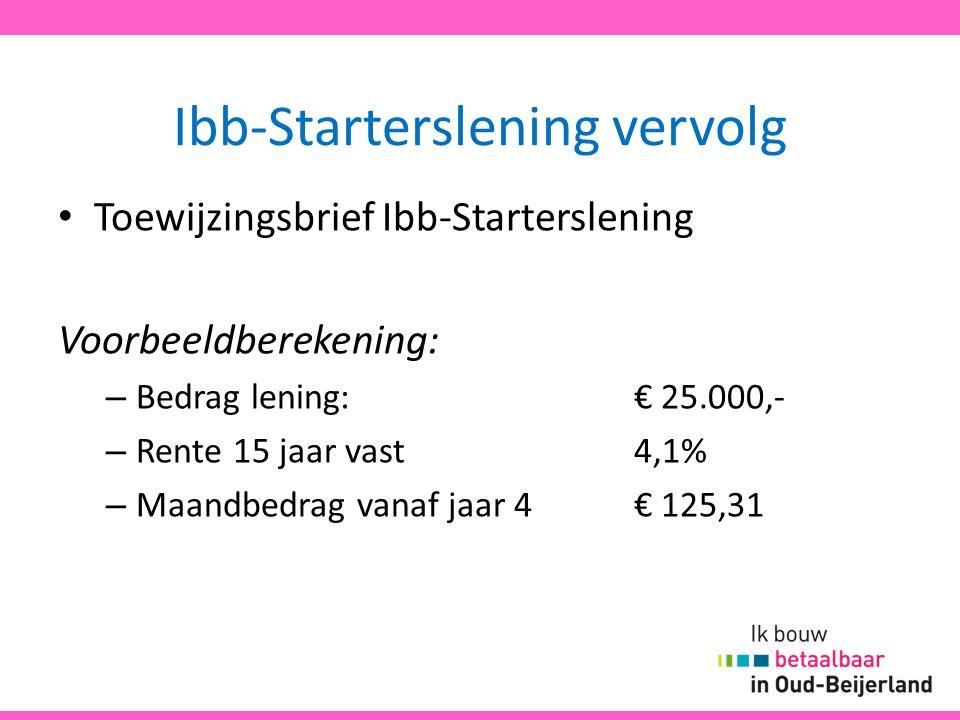 Ibb-Starterslening vervolg Toewijzingsbrief Ibb-Starterslening Voorbeeldberekening: – Bedrag lening: € 25.000,- – Rente 15 jaar vast4,1% – Maandbedrag vanaf jaar 4 € 125,31