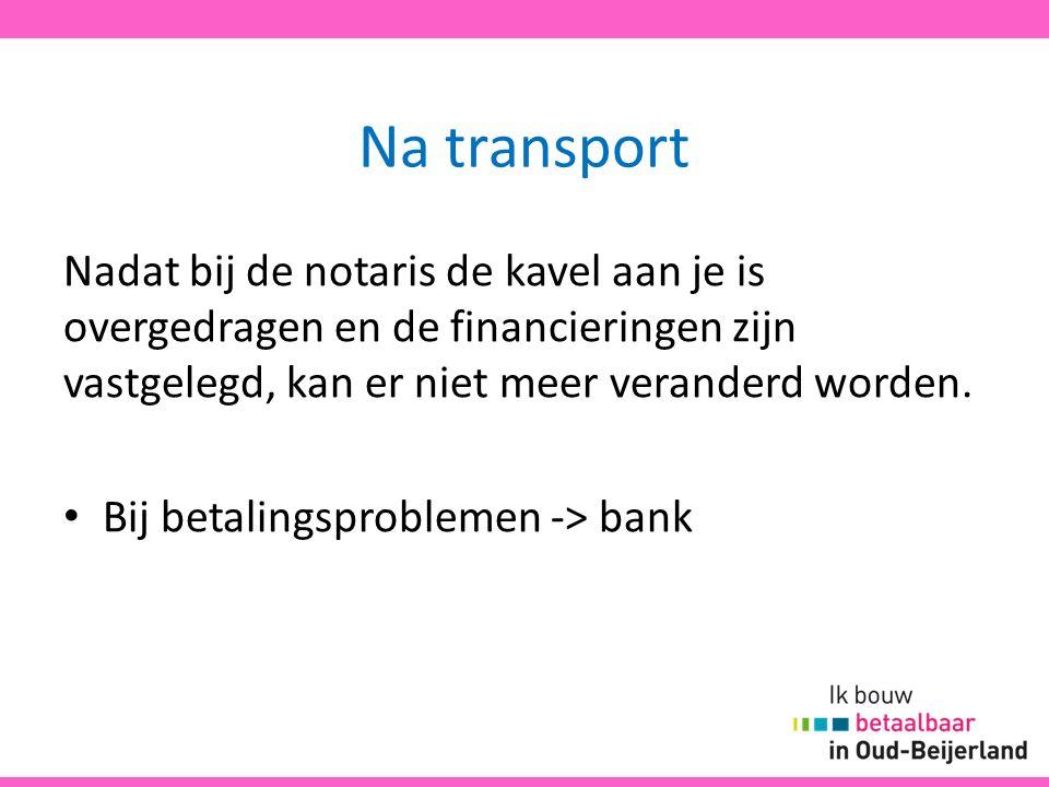 Na transport Nadat bij de notaris de kavel aan je is overgedragen en de financieringen zijn vastgelegd, kan er niet meer veranderd worden. Bij betalin
