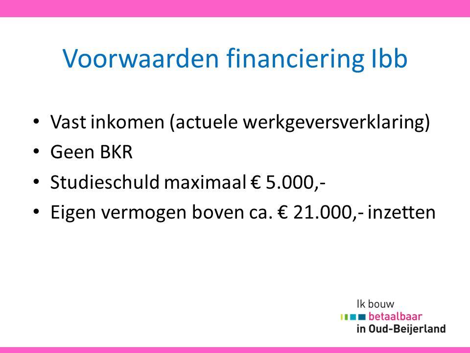 Voorwaarden financiering Ibb Vast inkomen (actuele werkgeversverklaring) Geen BKR Studieschuld maximaal € 5.000,- Eigen vermogen boven ca. € 21.000,-