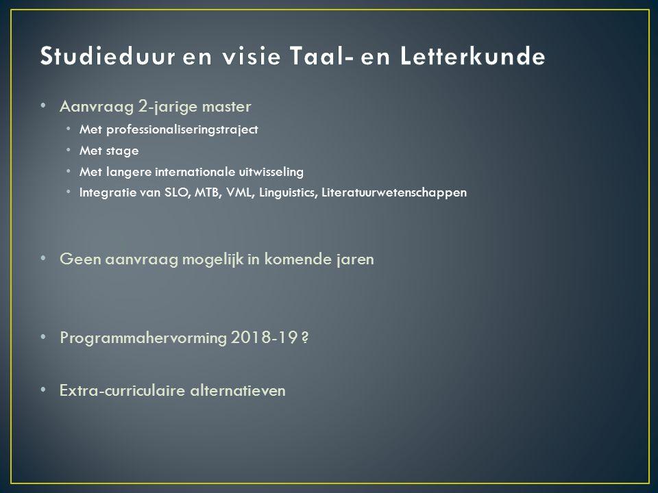 Aanvraag 2-jarige master Met professionaliseringstraject Met stage Met langere internationale uitwisseling Integratie van SLO, MTB, VML, Linguistics,