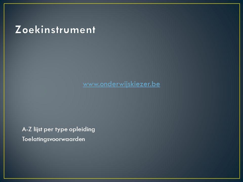 www.onderwijskiezer.be A-Z lijst per type opleiding Toelatingsvoorwaarden