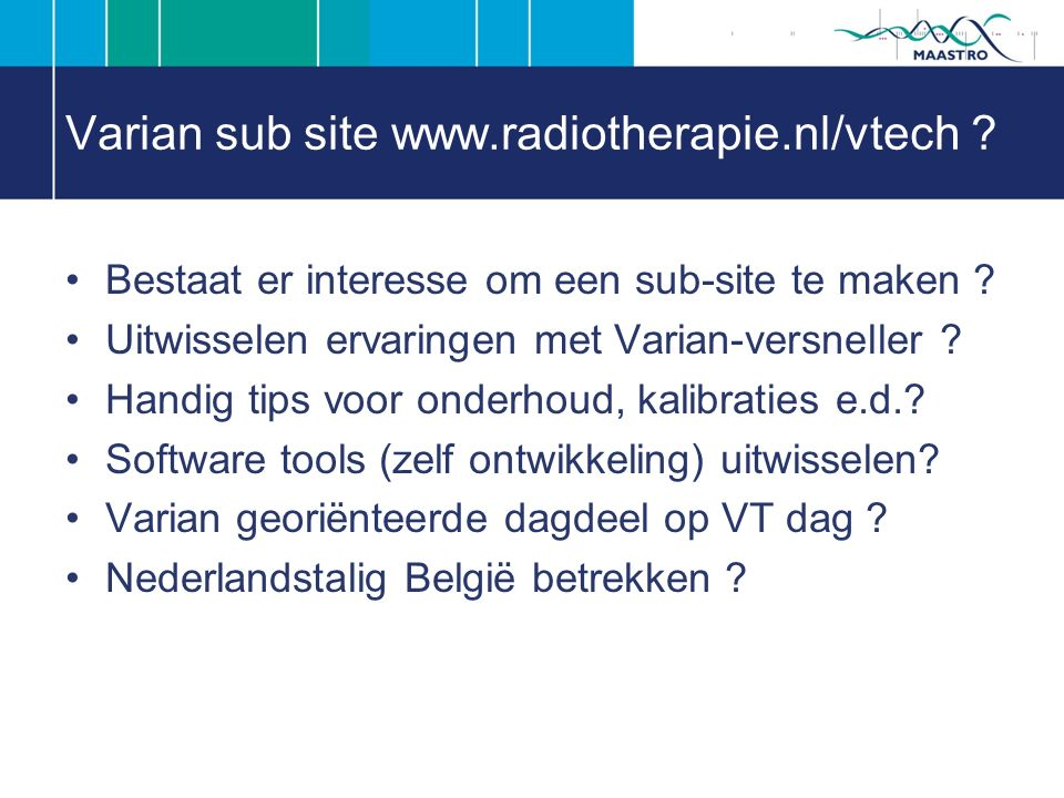 Varian sub site www.radiotherapie.nl/vtech . Bestaat er interesse om een sub-site te maken .
