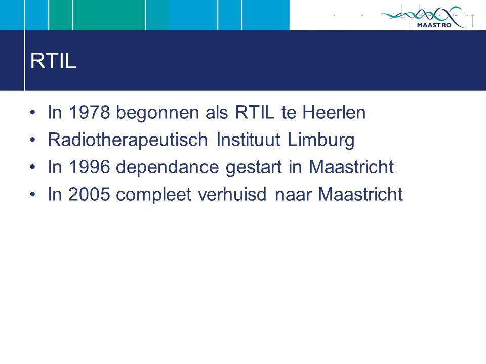 RTIL In 1978 begonnen als RTIL te Heerlen Radiotherapeutisch Instituut Limburg In 1996 dependance gestart in Maastricht In 2005 compleet verhuisd naar Maastricht