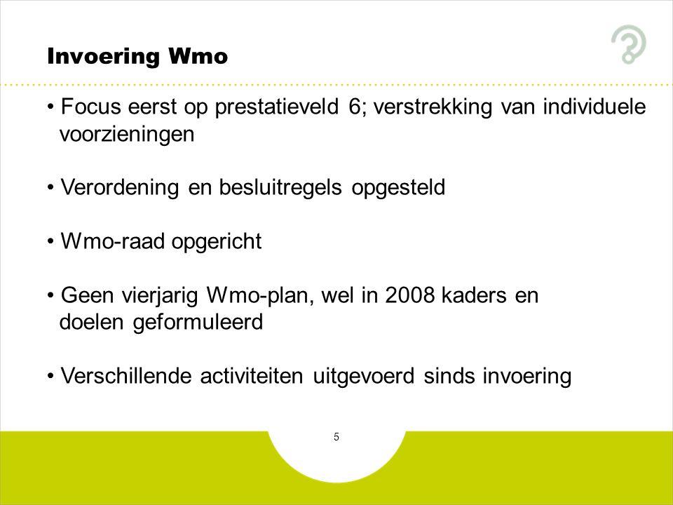 5 Invoering Wmo Focus eerst op prestatieveld 6; verstrekking van individuele voorzieningen Verordening en besluitregels opgesteld Wmo-raad opgericht G