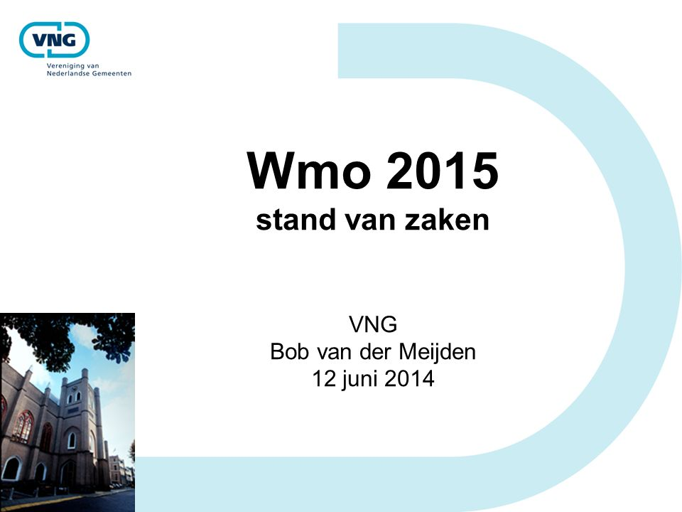 Wmo 2015 stand van zaken VNG Bob van der Meijden 12 juni 2014