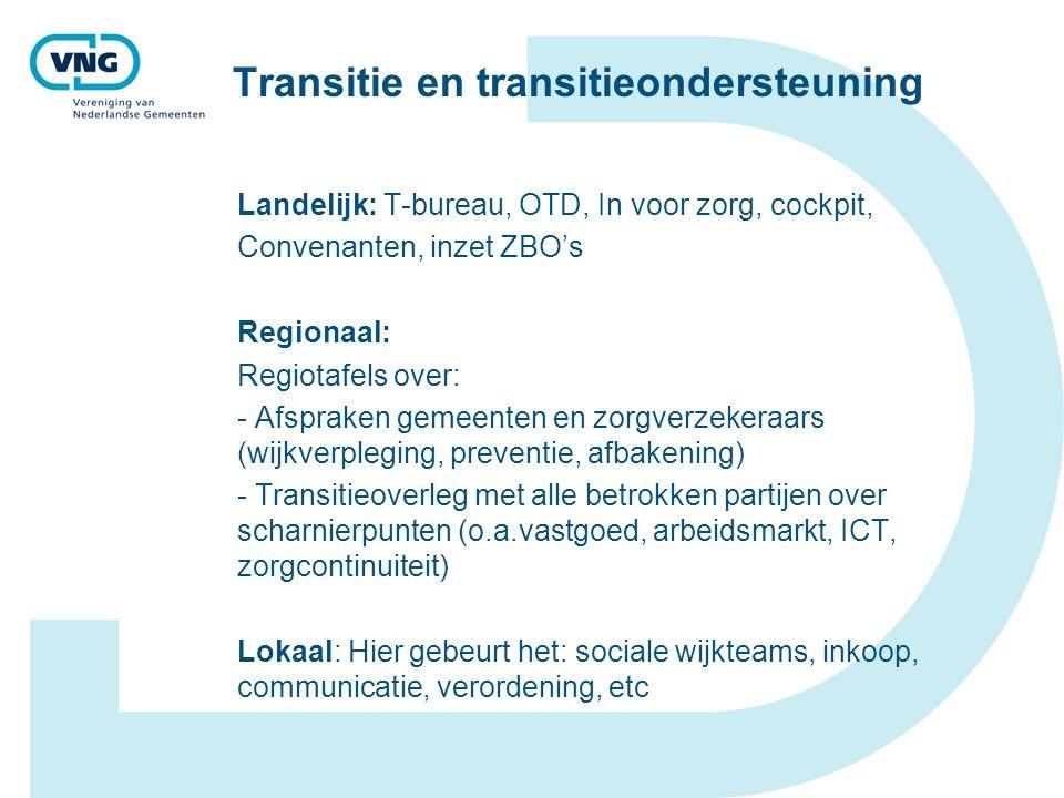 Transitie en transitieondersteuning Landelijk: T-bureau, OTD, In voor zorg, cockpit, Convenanten, inzet ZBO's Regionaal: Regiotafels over: - Afspraken