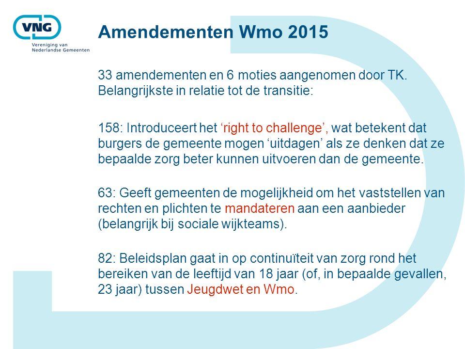 Amendementen Wmo 2015 33 amendementen en 6 moties aangenomen door TK. Belangrijkste in relatie tot de transitie: 158: Introduceert het 'right to chall