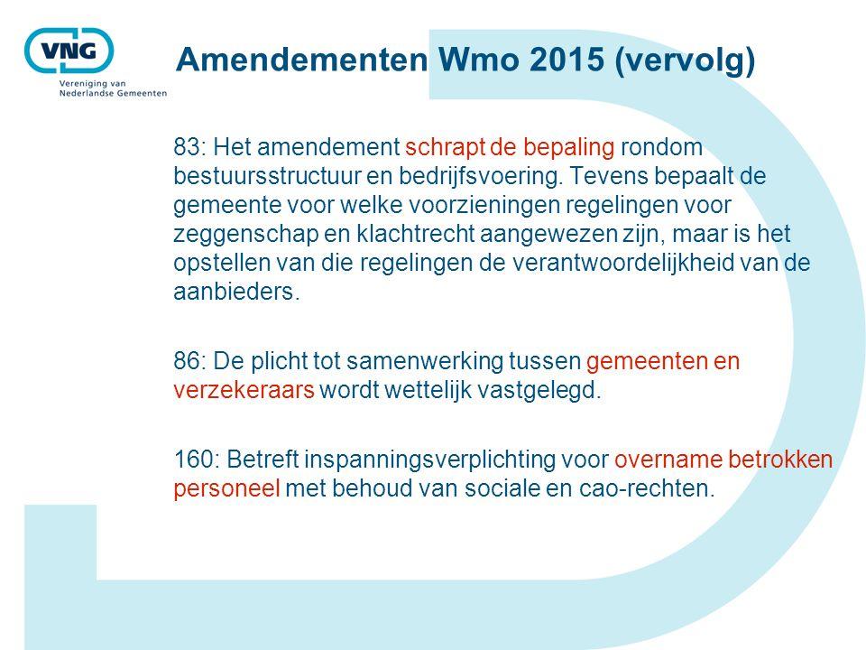 Amendementen Wmo 2015 (vervolg) 83: Het amendement schrapt de bepaling rondom bestuursstructuur en bedrijfsvoering. Tevens bepaalt de gemeente voor we