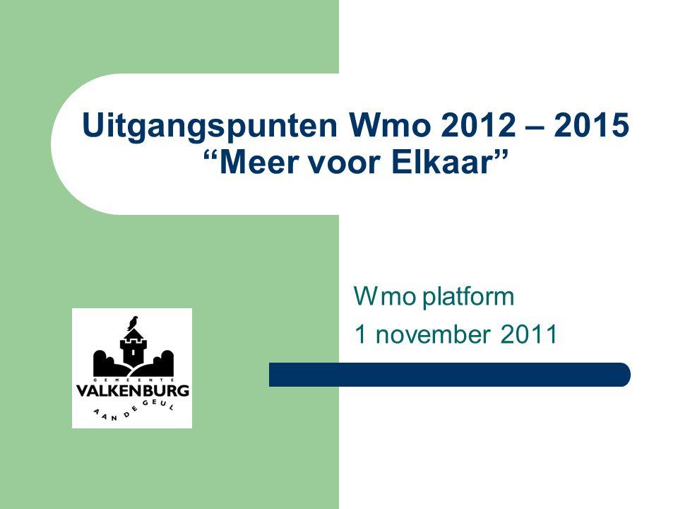 Uitgangspunten Wmo 2012 – 2015 Meer voor Elkaar Wmo platform 1 november 2011