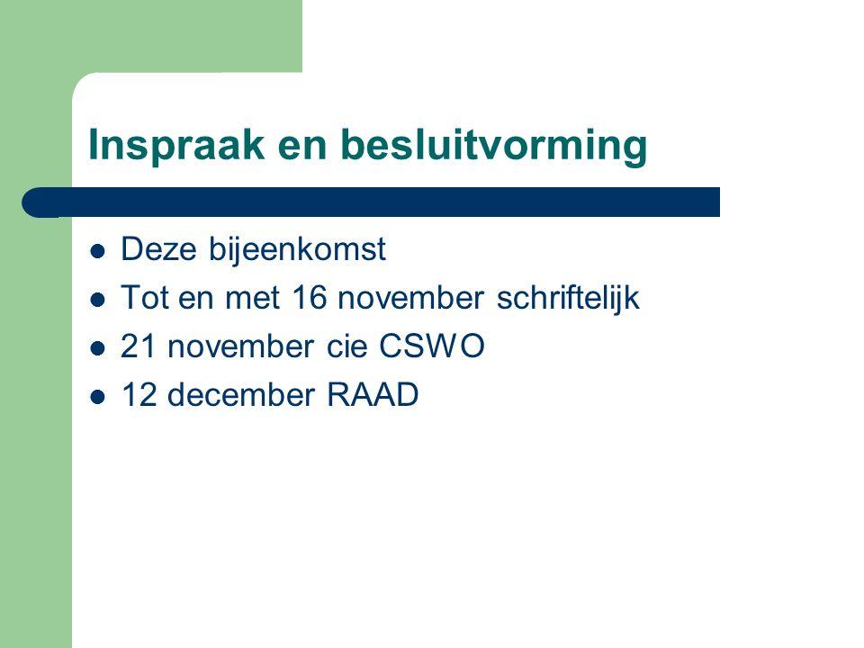 Inspraak en besluitvorming Deze bijeenkomst Tot en met 16 november schriftelijk 21 november cie CSWO 12 december RAAD