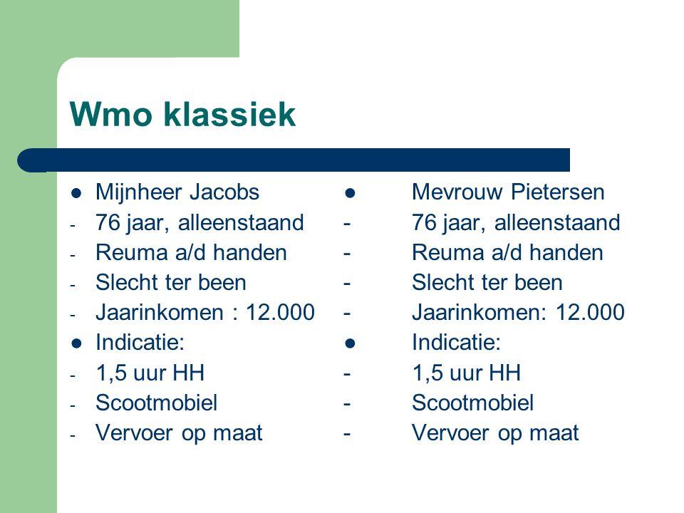 Wmo klassiek Mijnheer Jacobs●Mevrouw Pietersen - 76 jaar, alleenstaand-76 jaar, alleenstaand - Reuma a/d handen-Reuma a/d handen - Slecht ter been-Slecht ter been - Jaarinkomen : 12.000 -Jaarinkomen: 12.000 ●Indicatie:●Indicatie: - 1,5 uur HH-1,5 uur HH - Scootmobiel-Scootmobiel - Vervoer op maat-Vervoer op maat