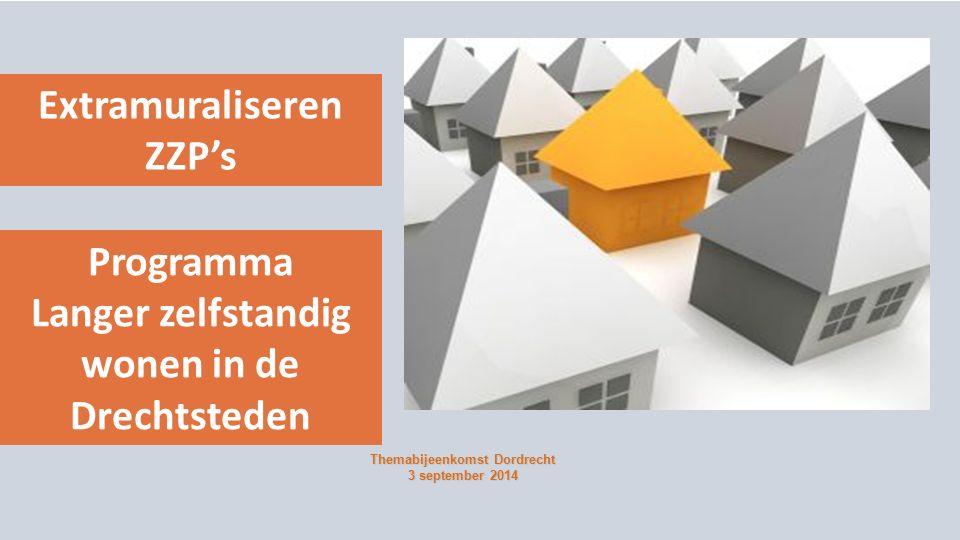 Extramuraliseren ZZP's Themabijeenkomst Dordrecht 3 september 2014 Programma Langer zelfstandig wonen in de Drechtsteden