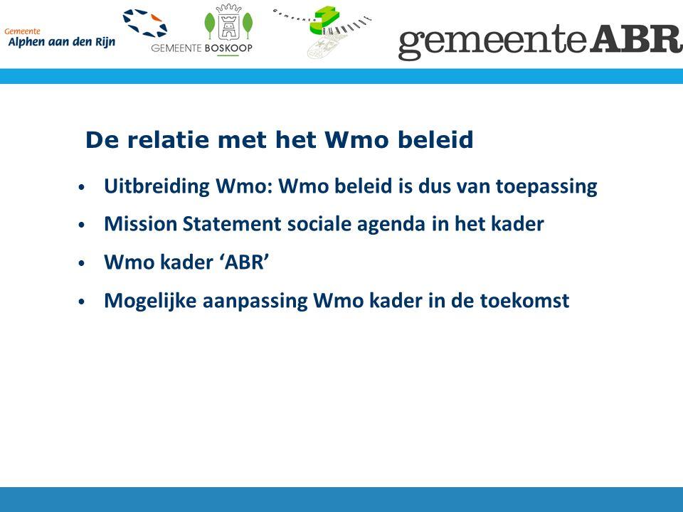 Uitbreiding Wmo: Wmo beleid is dus van toepassing Mission Statement sociale agenda in het kader Wmo kader 'ABR' Mogelijke aanpassing Wmo kader in de toekomst De relatie met het Wmo beleid