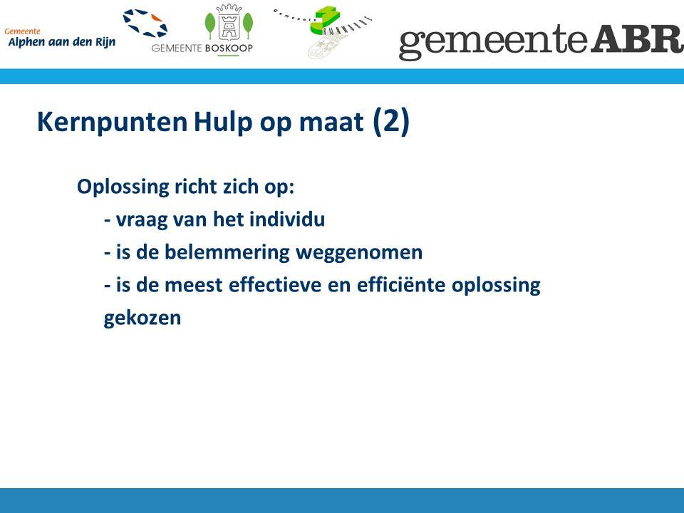 Kernpunten Hulp op maat (2) Oplossing richt zich op: - vraag van het individu - is de belemmering weggenomen - is de meest effectieve en efficiënte oplossing gekozen