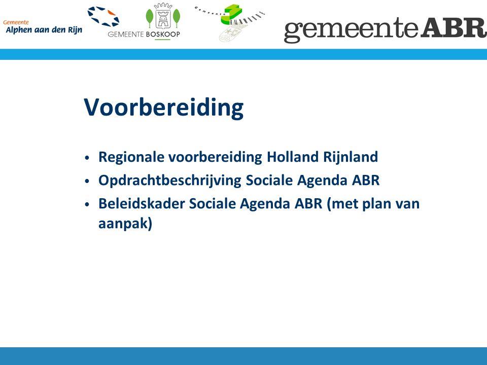 Voorbereiding Regionale voorbereiding Holland Rijnland Opdrachtbeschrijving Sociale Agenda ABR Beleidskader Sociale Agenda ABR (met plan van aanpak)