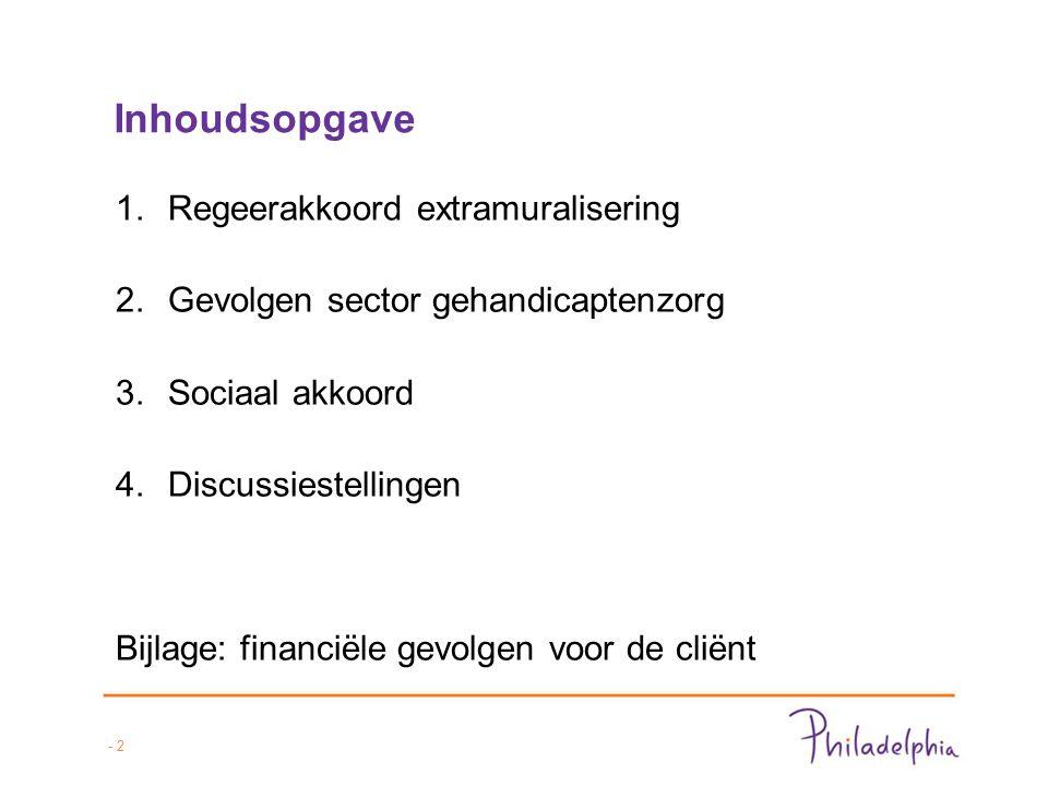 - 2 Inhoudsopgave 1.Regeerakkoord extramuralisering 2.Gevolgen sector gehandicaptenzorg 3.Sociaal akkoord 4.Discussiestellingen Bijlage: financiële gevolgen voor de cliënt