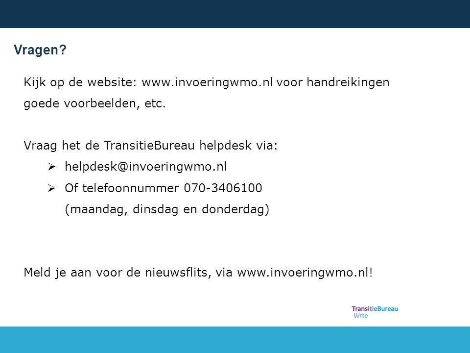 Vragen. Kijk op de website: www.invoeringwmo.nl voor handreikingen goede voorbeelden, etc.