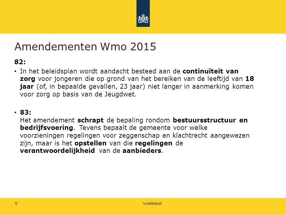 Amendementen Wmo 2015 82: In het beleidsplan wordt aandacht besteed aan de continuïteit van zorg voor jongeren die op grond van het bereiken van de leeftijd van 18 jaar (of, in bepaalde gevallen, 23 jaar) niet langer in aanmerking komen voor zorg op basis van de Jeugdwet.