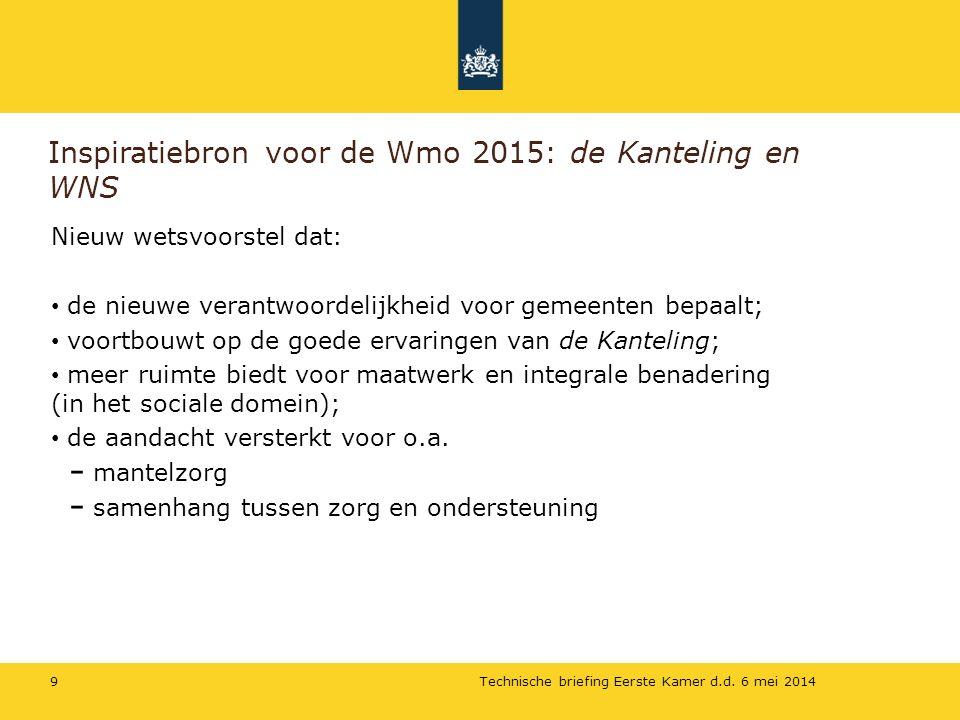 Inspiratiebron voor de Wmo 2015: de Kanteling en WNS Nieuw wetsvoorstel dat: de nieuwe verantwoordelijkheid voor gemeenten bepaalt; voortbouwt op de goede ervaringen van de Kanteling; meer ruimte biedt voor maatwerk en integrale benadering (in het sociale domein); de aandacht versterkt voor o.a.