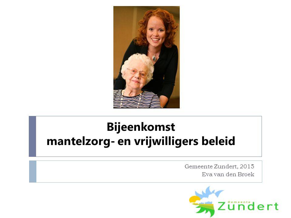 Bijeenkomst mantelzorg- en vrijwilligers beleid Gemeente Zundert, 2015 Eva van den Broek