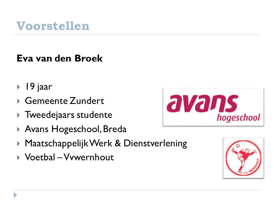 Voorstellen Eva van den Broek  19 jaar  Gemeente Zundert  Tweedejaars studente  Avans Hogeschool, Breda  Maatschappelijk Werk & Dienstverlening  Voetbal – Vvwernhout