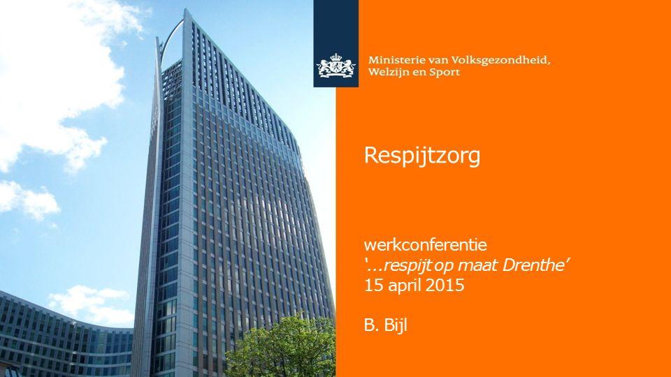 Respijtzorg werkconferentie '...respijt op maat Drenthe' 15 april 2015 B. Bijl