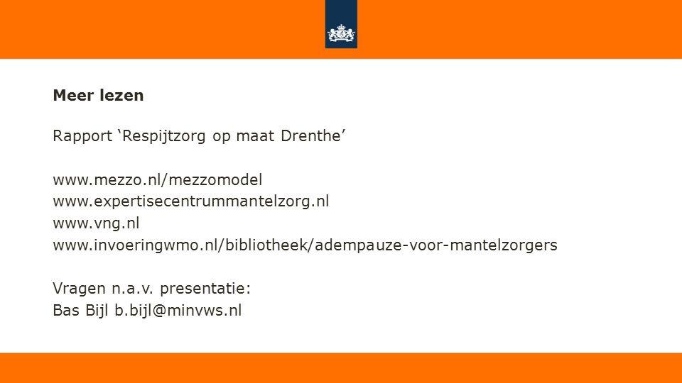Meer lezen Rapport 'Respijtzorg op maat Drenthe' www.mezzo.nl/mezzomodel www.expertisecentrummantelzorg.nl www.vng.nl www.invoeringwmo.nl/bibliotheek/adempauze-voor-mantelzorgers Vragen n.a.v.