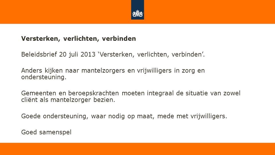Versterken, verlichten, verbinden Beleidsbrief 20 juli 2013 'Versterken, verlichten, verbinden'. Anders kijken naar mantelzorgers en vrijwilligers in